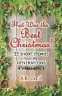 That Was the Best Christmas!: 25 Short Stories from the Generations by A R Cecil (Paperback / softback, 2013)