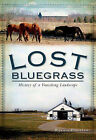 Lost Bluegrass: History of a Vanishing Landscape by Ronnie Dreistadt (Paperback / softback, 2011)