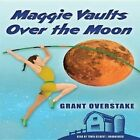 Maggie Vaults Over the Moon by Grant Overstake (CD-Audio, 2015)