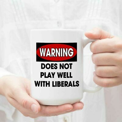 Funny Coffee Mug Warning Does Not Play Well With Liberals Political Novelty Cup