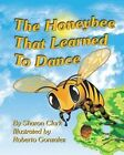 The Honeybee That Learned to Dance: A Children's Nature Picture Book, a Fun Honeybee Story That Kids Will Love; Educational Science (Insect) Series by Sharon Clark (Paperback / softback, 2014)