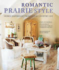 Romantic Prairie Style: Homes Inspired by Traditional Country Life by Fifi O'Neill (Hardback, 2016)
