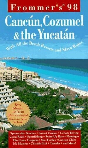 Complete: Cancun, Cozumel & The Yucatan '98 (Frommer's C... by Frommer Paperback