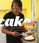 Cakelove: How to Bake Cakes from Scratch by Warren Brown (Hardback, 2008)