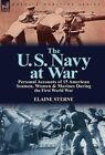 The U. S. Navy at War: Personal Accounts of 15 American Seamen, Women & Marines During the First World War by Elaine Sterne (Hardback, 2013)