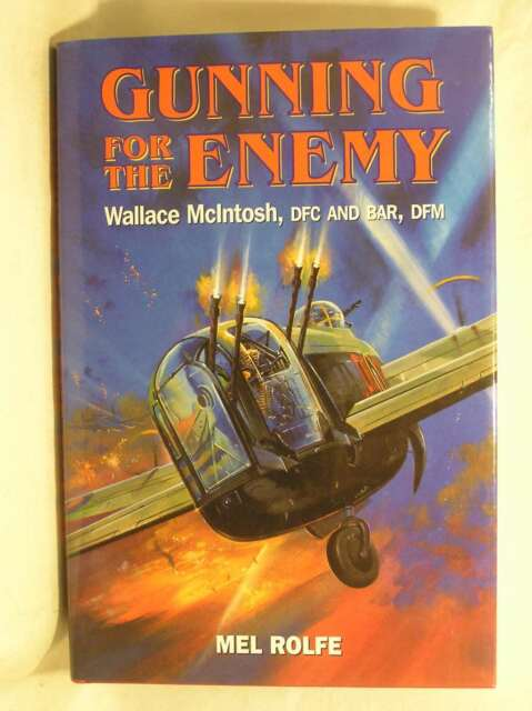 Gunning for the Enemy: Wallace McIntosh, DFC and Bar, DFM, Rolfe, Mel, Excellent