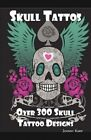 Skull Tattoos: Skull Tattoo Designs, Ideas and Pictures Including Tribal, Butterfly, Flaming, Dragon, Cartoon and Many Other Skull de by Johnny Karp (Paperback / softback, 2010)
