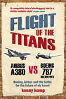 Flight of the Titans: Boeing, Airbus and the Battle for the Future of Air Travel by Kenny Kemp (Paperback, 2007)