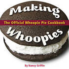 Making Whoopies: The Official Whoopie Pie Book by Nancy Griffin (Paperback, 2010)