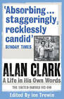 Alan Clark: A Life in His Own Words: The Edited Diaries 1972-1999 by Alan Clark (Paperback, 2010)