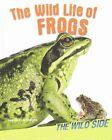 The Wild Life of Frogs by Camilla De La Bedoyere (Hardback, 2015)