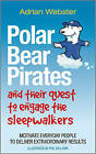 Polar Bear Pirates and Their Quest to Engage the Sleepwalkers: Motivate Everyday People to Deliver Extraordinary Results by Adrian Webster (Paperback, 2011)