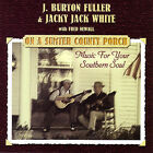 On a Sumter Country Porch: Music for Your Southern Soul by J. Burton Fuller (CD, Aug-2005, Silverwolf Records)