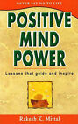 Positive Mind Power: Lessons That Guide and Inspire by Rakesh K. Mittal (Paperback, 2005)