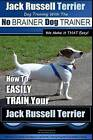 Jack Russell Terrier - Dog Training with the No Brainer Dog Trainer - We Make It That Easy! -: How to Easily Train Your Jack Russell Terrier by MR Paul Allen Pearce (Paperback / softback, 2015)