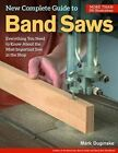 New Complete Guide to Band Saws: Everything You Need to Know About the Most Important Saw in the Shop by Mark Duginske (Paperback, 2014)