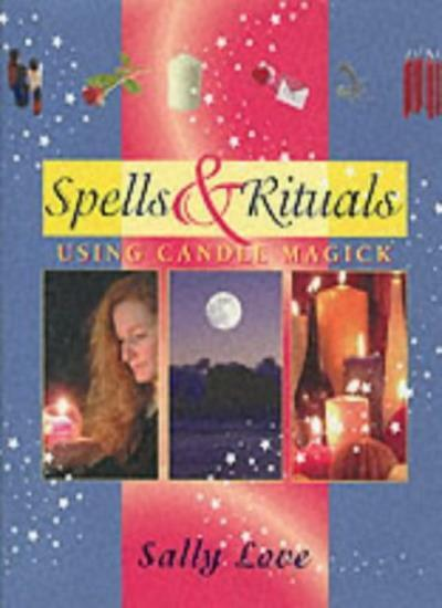 Spells & Rituals - Using Candle Magick By Sally Love