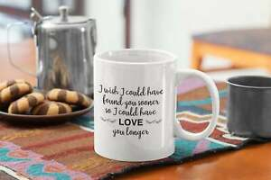 Relationship Gift Idea Funny Coffee Mug I Wish I Could Have Found You Sooner