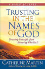 Trusting in the Names of God: Drawing Strength from Knowing Who He is by Catherine Martin (Paperback, 2008)
