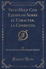 Self-Help con Ejemplos Sobre el Caracter, la Conducta (Classic Reprint) by...