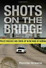 Shots on the Bridge: Police Violence and Cover-Up in the Wake of Katrina by Ronnie Greene (Paperback, 2016)