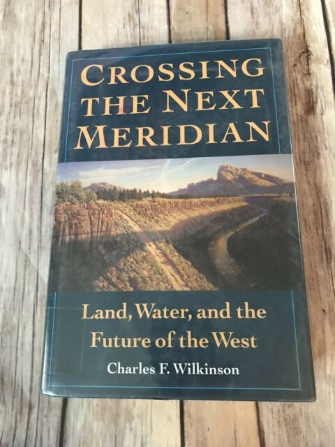 Crossing the Next Meridian Land Water Future of the West Book Charles Wilkinson