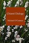 Chianti Dialogs by Michael O'Connor (Paperback / softback, 2013)