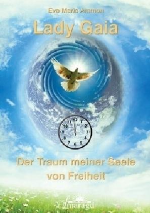 Eva-Maria Ammon - Lady Gaia - Der Traum meiner Seele von Freiheit /4