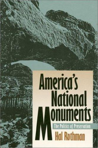 America's National Monuments: The Politics of Preservation by Rothman, Hal K.