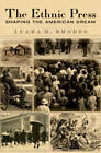 The Ethnic Press: Shaping the American Dream by Leara D. Rhodes, Leara Rhodes (Microfilm, 2010)