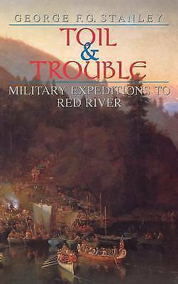 1 of 1 - Toil and Trouble: Military expeditions to Red River (Canadian War Museum Histori