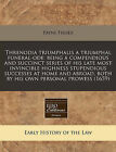 Threnodia Triumphalis a Triumphal Funeral-Ode: Being a Compendious and Succinct Series of His Late Most Invincible Highness Stupendious Successes at Home and Abroad, Both by His Own Personal Prowess (1659) by Payne Fisher (Paperback / softback, 2010)