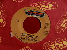 DOROTHY MOORE~JUST THE ONE I'VE BEEN LOOKING FOR~NEAR MINT~CRY LIKE A ~ SOUL 45