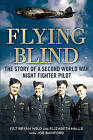 Flying Blind: The Story of a Second World War Night-Fighter Pilot by Bryan Wild, Joe Bamford, Elizabeth Halls (Hardback, 2013)