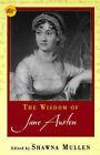 The Wisdom of Jane Austen by Shawna Mullen (Paperback, 2003)