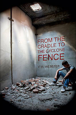 1 of 1 - NEW From the Cradle to the Cyclone Fence by C.R. Webster