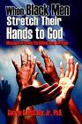 When Black Men Stretch Their Hands to God: Messages Affirming the Biblical Black Heritage by Jr, George O McCalep (Hardback, 2004)