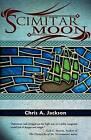 Scimitar Moon by Chris A. Jackson (Paperback, 2009)