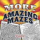More Amazing Mazes by Glory Brightfield, Rick Brightfield (Paperback, 2013)