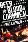 Beer, Blood and Cornmeal by Bob Calhoun (Paperback, 2008)