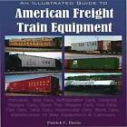 An Illustrated Guide to American Freight Train Equipment: Detailed Coverage of Box Cars, Refrigerator Cars, Covered Hopper Cars, Open Top Hopper Cars, Ore Cars, Flat Cars, Tank Cars, Intermodal Cars, Auto Rackes, and Cabooses by Patrick Dorin (Paperback, 2013)
