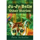 Ju-Ju Belle by Pete Schulte (Paperback / softback, 2003)