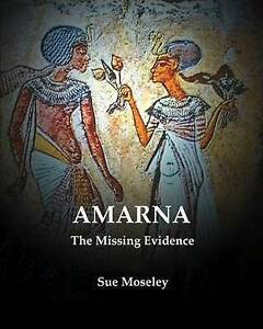 Amarna    the Missing Evidence by Sue Moseley (Paperback, 2009)