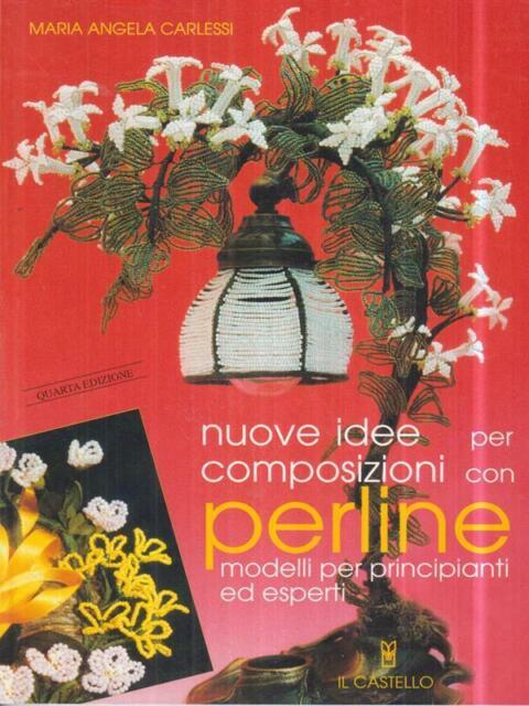 NUOVE IDEE PER COMPOSIZIONI CON PERLINE  CARLESSI MARIA ANGELA IL CASTELLO 2000