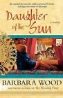 Daughter of the Sun by Barbara Wood (Paperback)