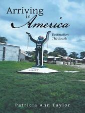 Arriving in America : Destination the South by Patricia Ann Taylor (2014,...
