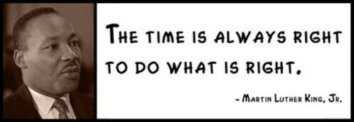 The time is always right to do what is right Wall Quotes Martin Luther King
