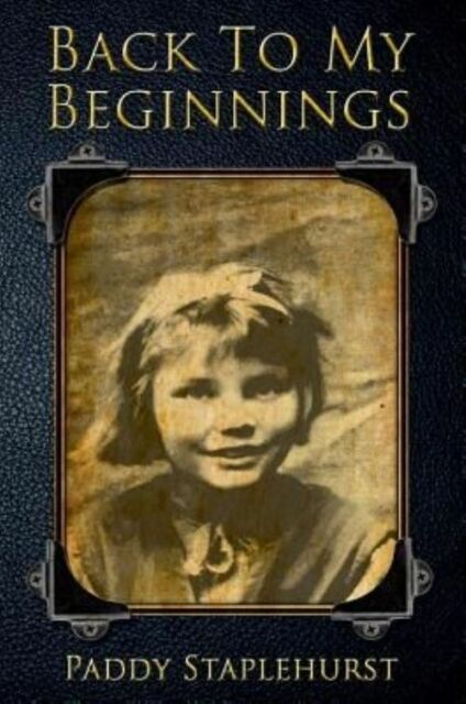 Back to My Beginnings, Paddy Staplehurst, Used; Good Book