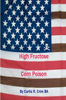 High Fructose Corn Poison by Curtis R Crim Ba (Paperback / softback, 2009)