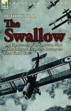 The Swallow : The Experiences of an American Pilot of the Lafayette...